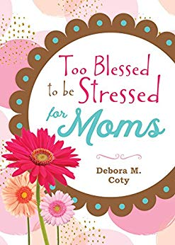 Too Blessed to be Stressed for Moms Debra M. Coty